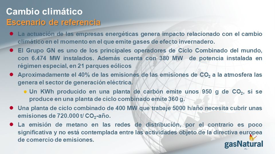 Cambio climático Escenario de referencia La actuación de las empresas energéticas genera impacto relacionado con el cambio climático en el momento en el que emite gases de efecto invernadero.