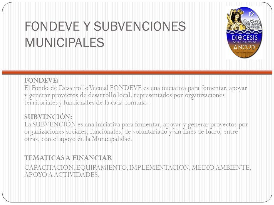 FONDEVE Y SUBVENCIONES MUNICIPALES FONDEVE: El Fondo de Desarrollo Vecinal FONDEVE es una iniciativa para fomentar, apoyar y generar proyectos de desa