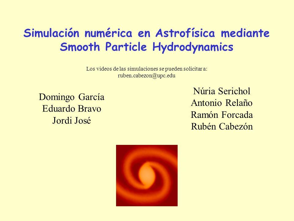 Simulación numérica en Astrofísica mediante Smooth Particle Hydrodynamics Núria Serichol Antonio Relaño Ramón Forcada Rubén Cabezón Domingo García Edu