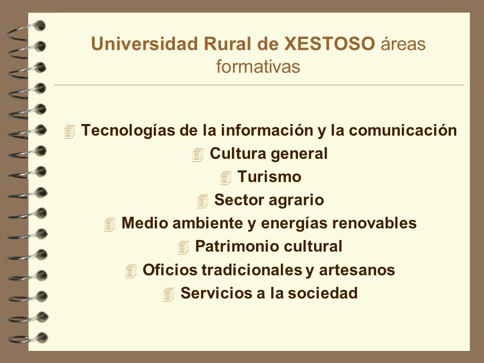 Universidad Rural de XESTOSO áreas formativas Tecnologías de la información y la comunicación Cultura general Turismo Sector agrario Medio ambiente y energías renovables Patrimonio cultural Oficios tradicionales y artesanos Servicios a la sociedad