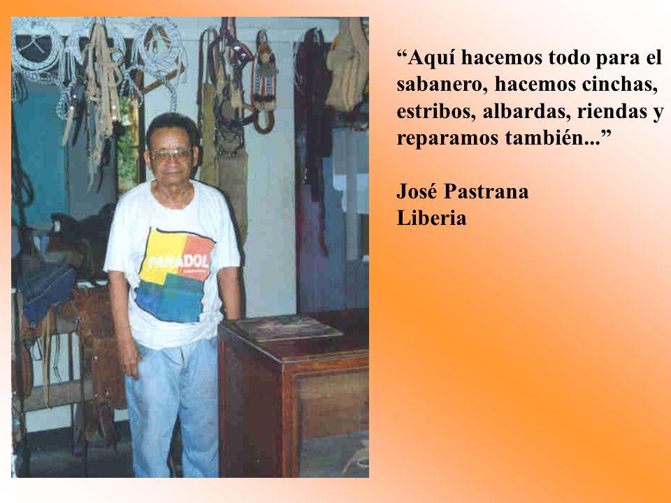 Aquí hacemos todo para el sabanero, hacemos cinchas, estribos, albardas, riendas y reparamos también... José Pastrana Liberia