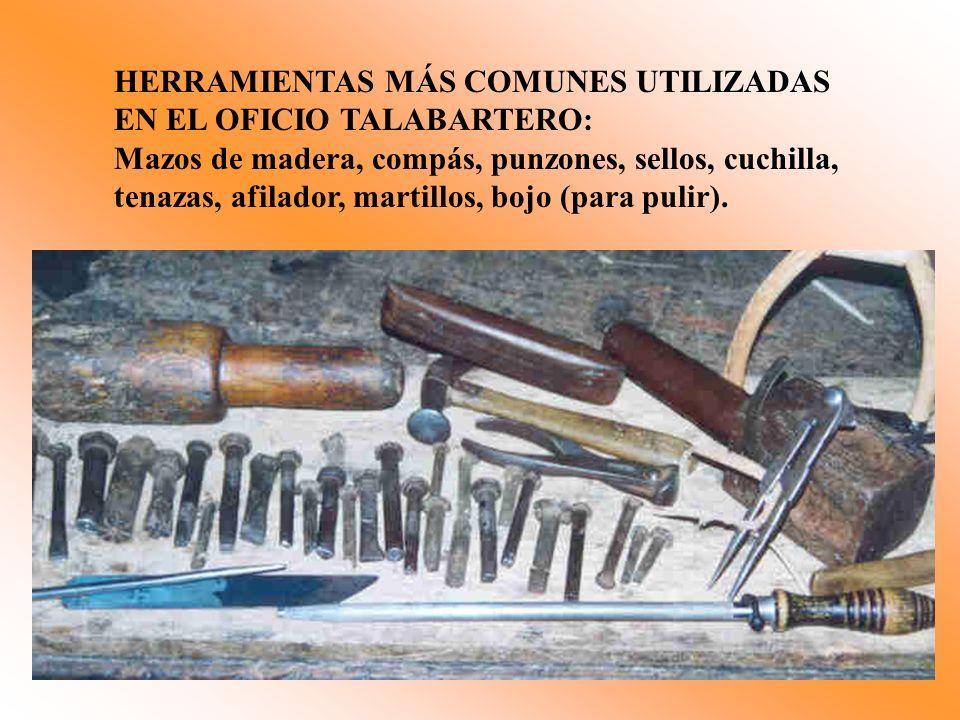 HERRAMIENTAS MÁS COMUNES UTILIZADAS EN EL OFICIO TALABARTERO: Mazos de madera, compás, punzones, sellos, cuchilla, tenazas, afilador, martillos, bojo