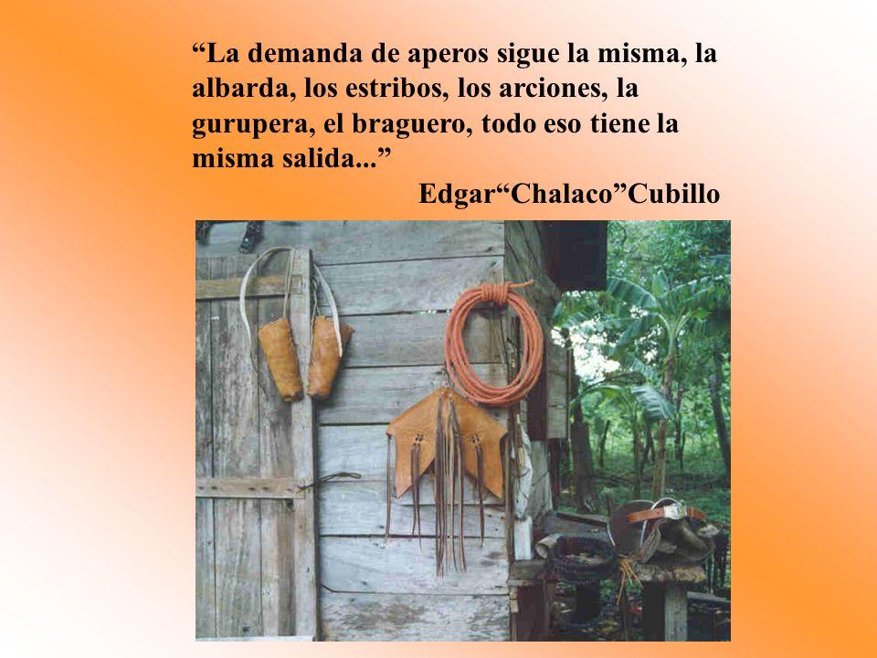 La demanda de aperos sigue la misma, la albarda, los estribos, los arciones, la gurupera, el braguero, todo eso tiene la misma salida... EdgarChalacoC