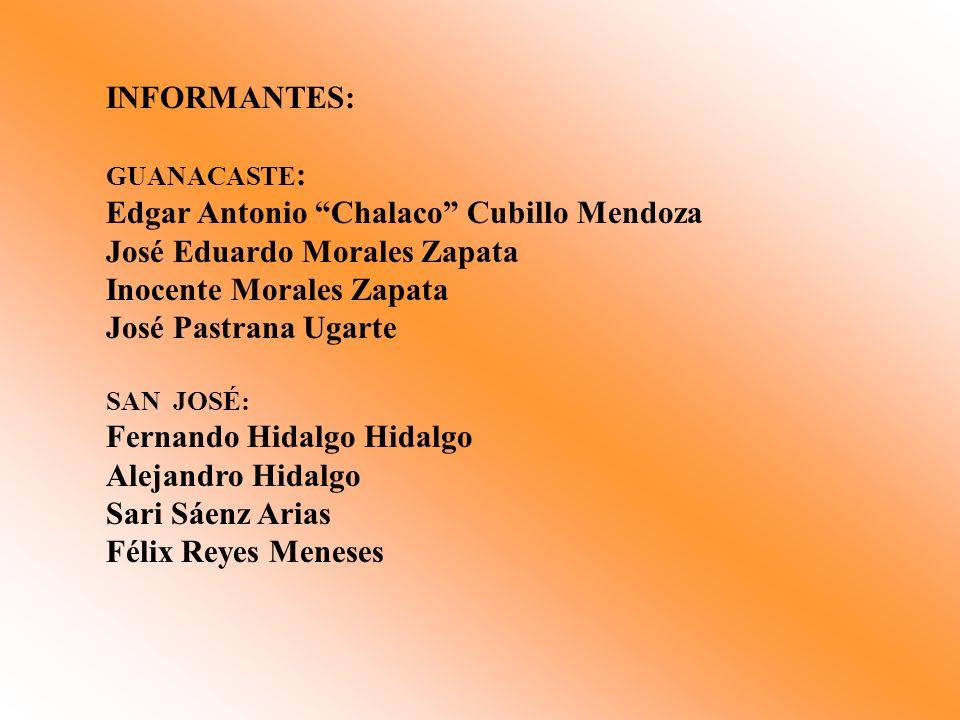 INFORMANTES: GUANACASTE : Edgar Antonio Chalaco Cubillo Mendoza José Eduardo Morales Zapata Inocente Morales Zapata José Pastrana Ugarte SAN JOSÉ: Fer