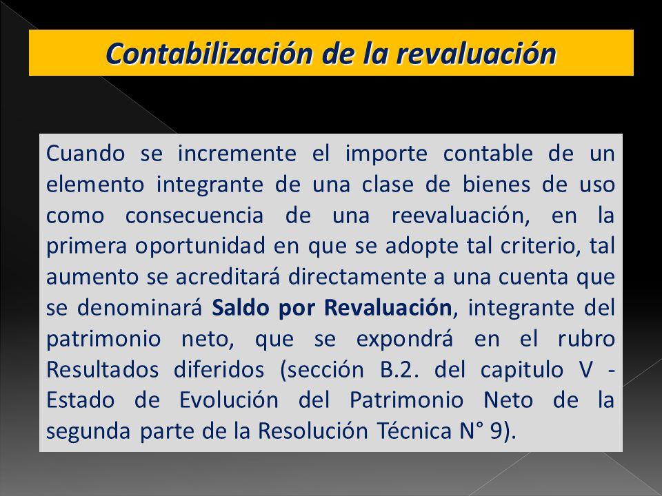 Contabilización de la revaluación Cuando se incremente el importe contable de un elemento integrante de una clase de bienes de uso como consecuencia d
