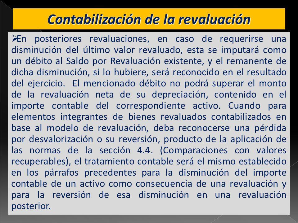 Contabilización de la revaluación En posteriores revaluaciones, en caso de requerirse una disminución del último valor revaluado, esta se imputará com