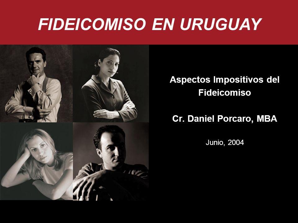 Aspectos Impositivos del Fideicomiso Cr. Daniel Porcaro, MBA Junio, 2004 FIDEICOMISO EN URUGUAY