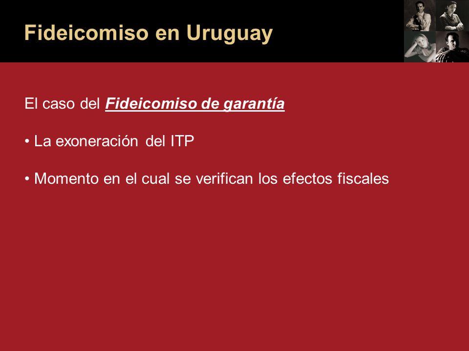 Fideicomiso en Uruguay El caso del Fideicomiso de garantía La exoneración del ITP Momento en el cual se verifican los efectos fiscales