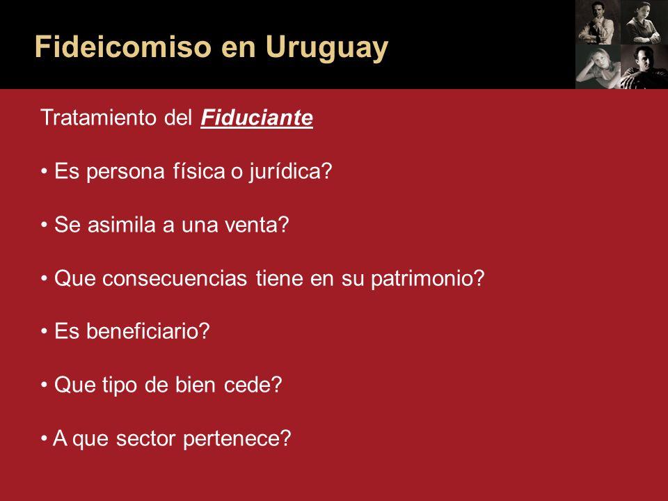 Fideicomiso en Uruguay Tratamiento del Fiduciante Es persona física o jurídica.
