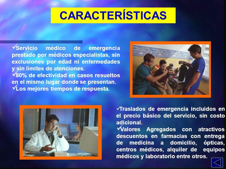 CARACTERÍSTICAS Servicio médico de emergencia prestado por médicos especialistas, sin exclusiones por edad ni enfermedades y sin límites de atenciones