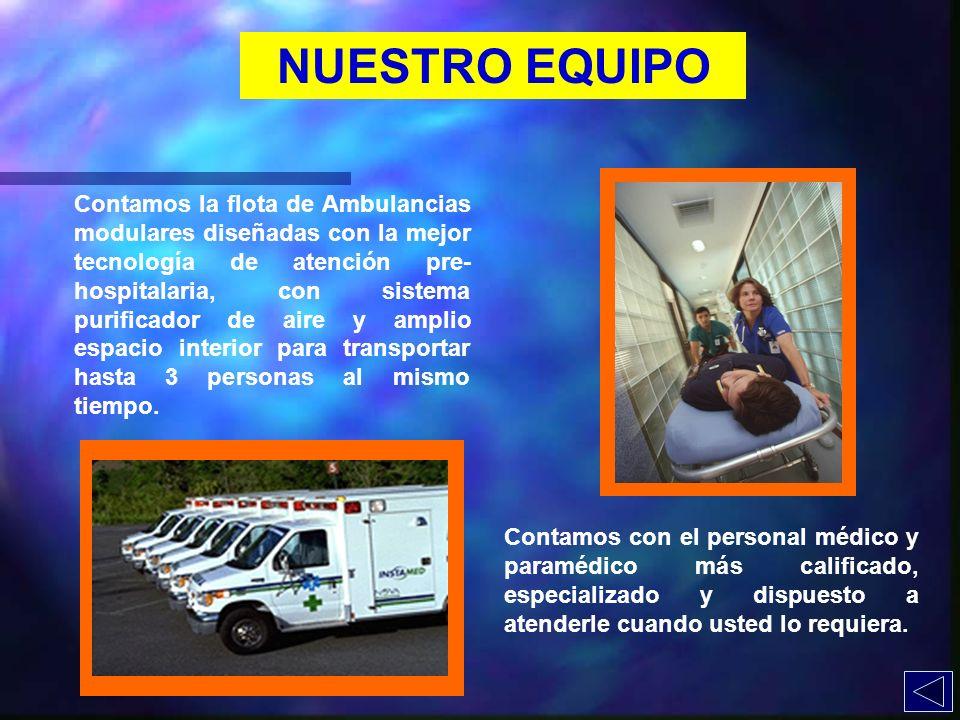 NUESTRO EQUIPO Contamos la flota de Ambulancias modulares diseñadas con la mejor tecnología de atención pre- hospitalaria, con sistema purificador de