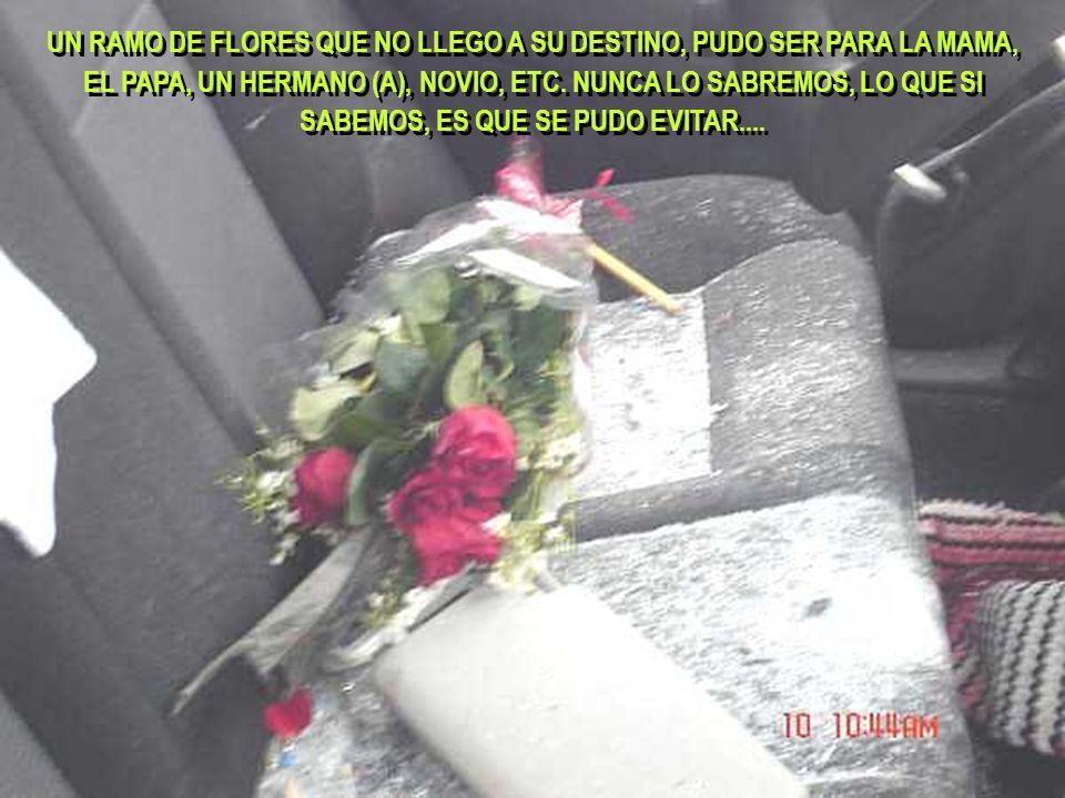 UN RAMO DE FLORES QUE NO LLEGO A SU DESTINO, PUDO SER PARA LA MAMA, EL PAPA, UN HERMANO (A), NOVIO, ETC. NUNCA LO SABREMOS, LO QUE SI SABEMOS, ES QUE