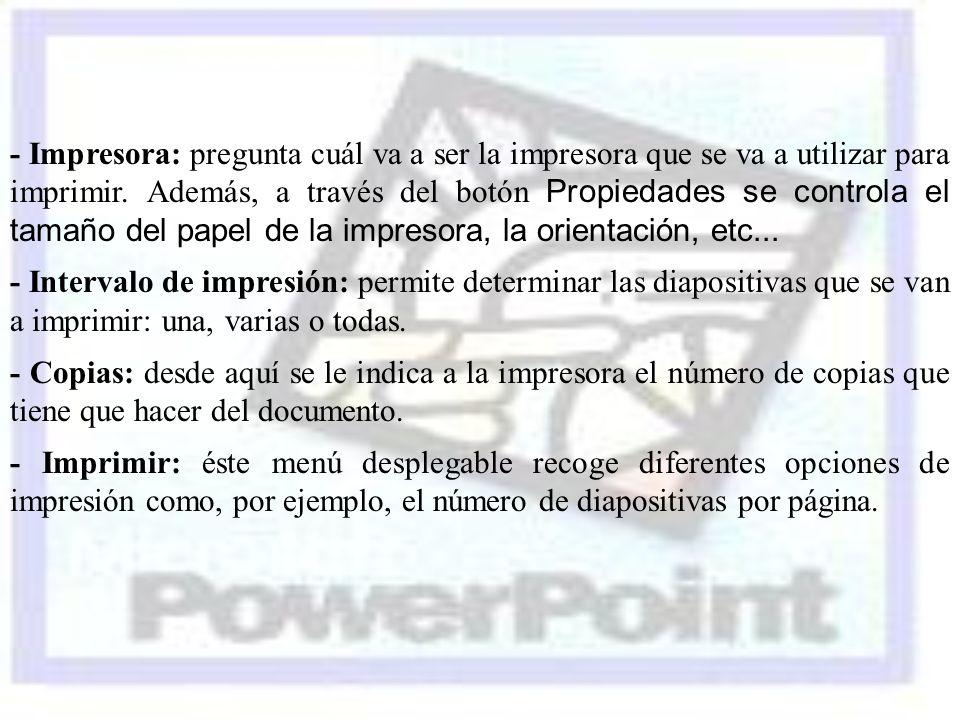 - Impresora: pregunta cuál va a ser la impresora que se va a utilizar para imprimir. Además, a través del botón Propiedades se controla el tamaño del