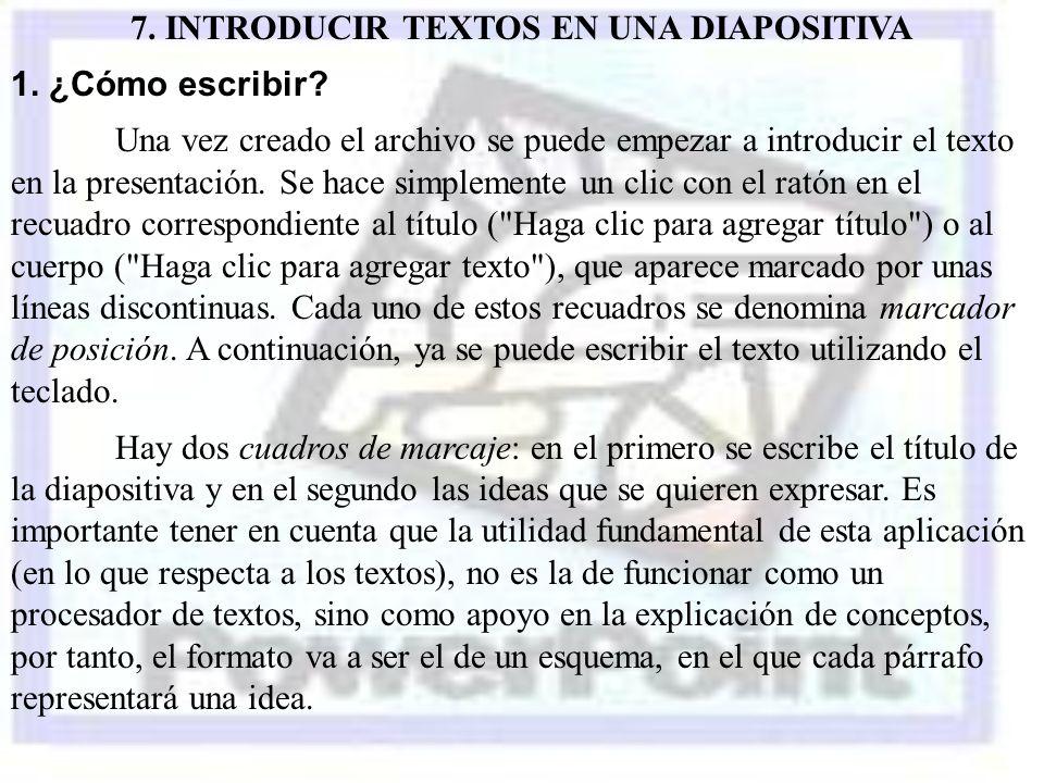 7. INTRODUCIR TEXTOS EN UNA DIAPOSITIVA 1. ¿Cómo escribir? Una vez creado el archivo se puede empezar a introducir el texto en la presentación. Se hac