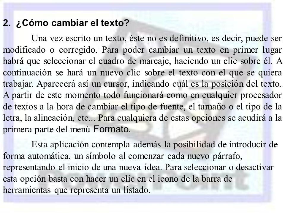 2. ¿Cómo cambiar el texto? Una vez escrito un texto, éste no es definitivo, es decir, puede ser modificado o corregido. Para poder cambiar un texto en