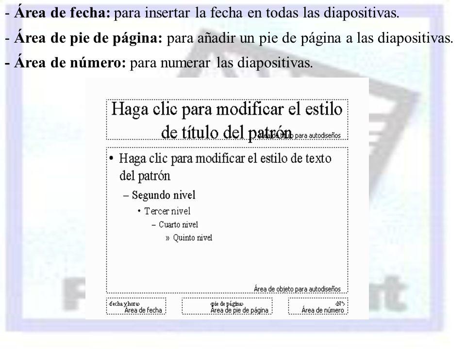 - Área de fecha: para insertar la fecha en todas las diapositivas. - Área de pie de página: para añadir un pie de página a las diapositivas. - Área de