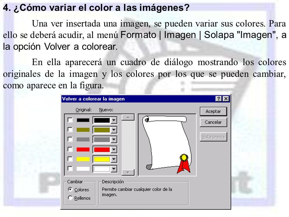 4. ¿Cómo variar el color a las imágenes? Una ver insertada una imagen, se pueden variar sus colores. Para ello se deberá acudir, al menú Formato | Ima