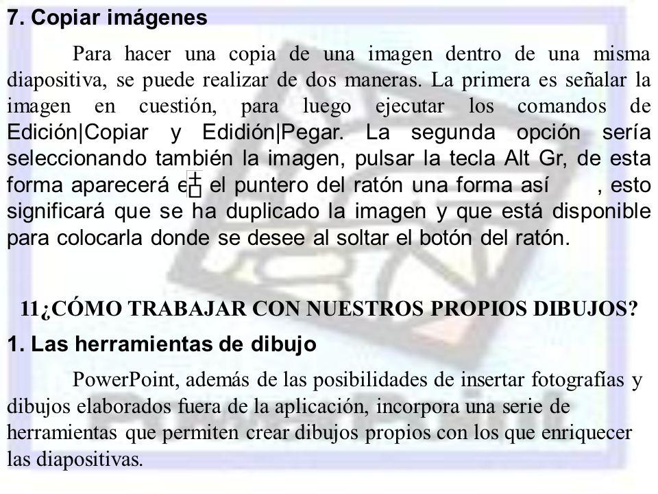 7. Copiar imágenes Para hacer una copia de una imagen dentro de una misma diapositiva, se puede realizar de dos maneras. La primera es señalar la imag