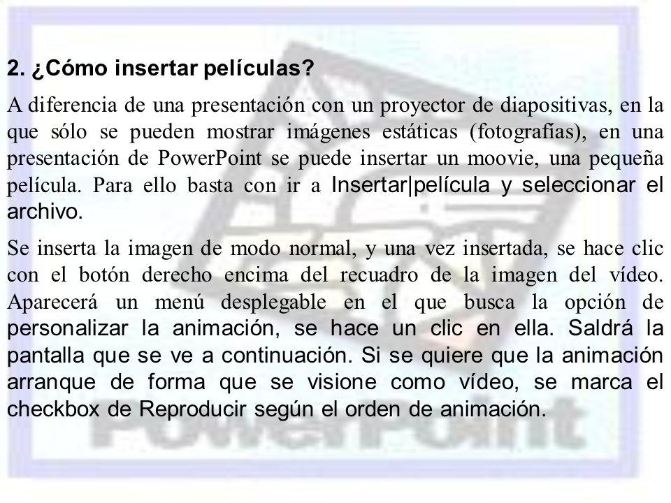 2. ¿Cómo insertar películas? A diferencia de una presentación con un proyector de diapositivas, en la que sólo se pueden mostrar imágenes estáticas (f