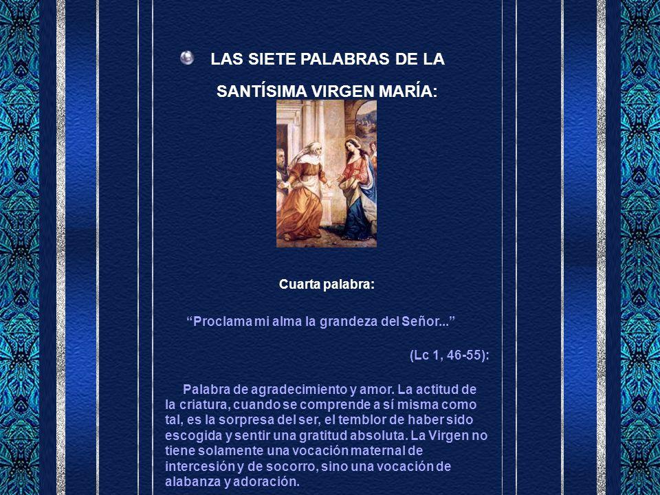 LAS SIETE PALABRAS DE LA SANTÍSIMA VIRGEN MARÍA: Cuarta palabra: Proclama mi alma la grandeza del Señor...