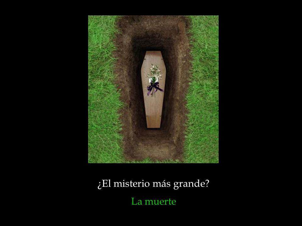 ¿El misterio más grande? La muerte