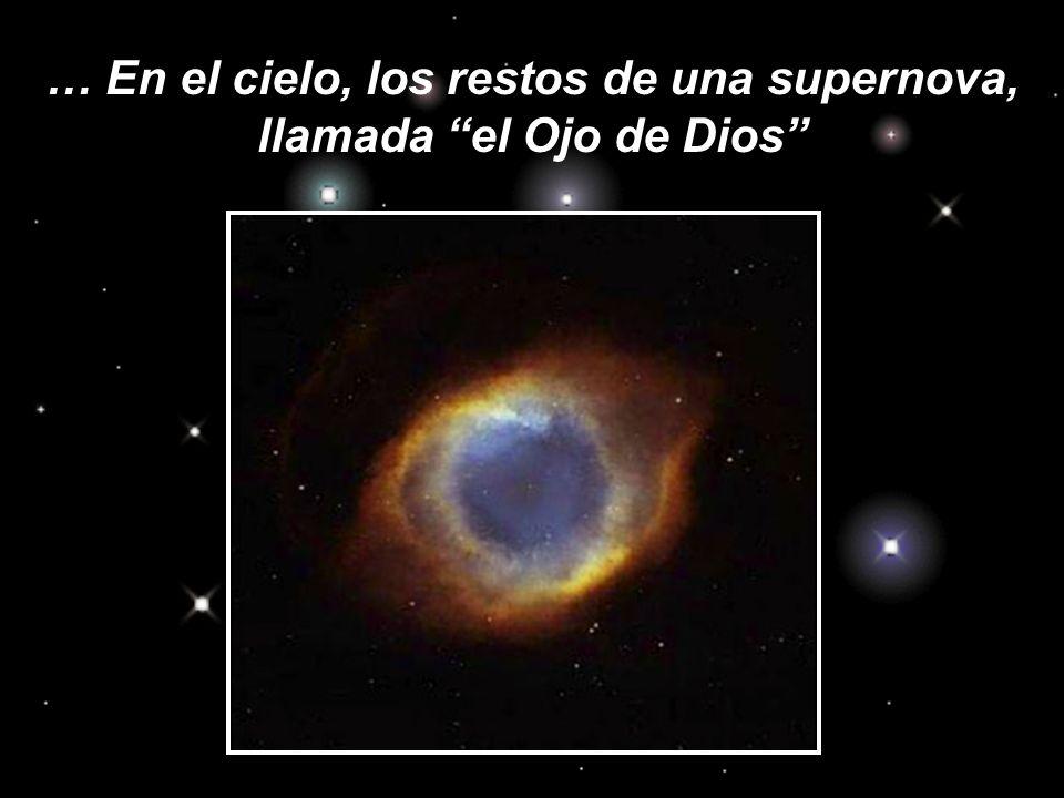 … En el cielo, los restos de una supernova, llamada el Ojo de Dios