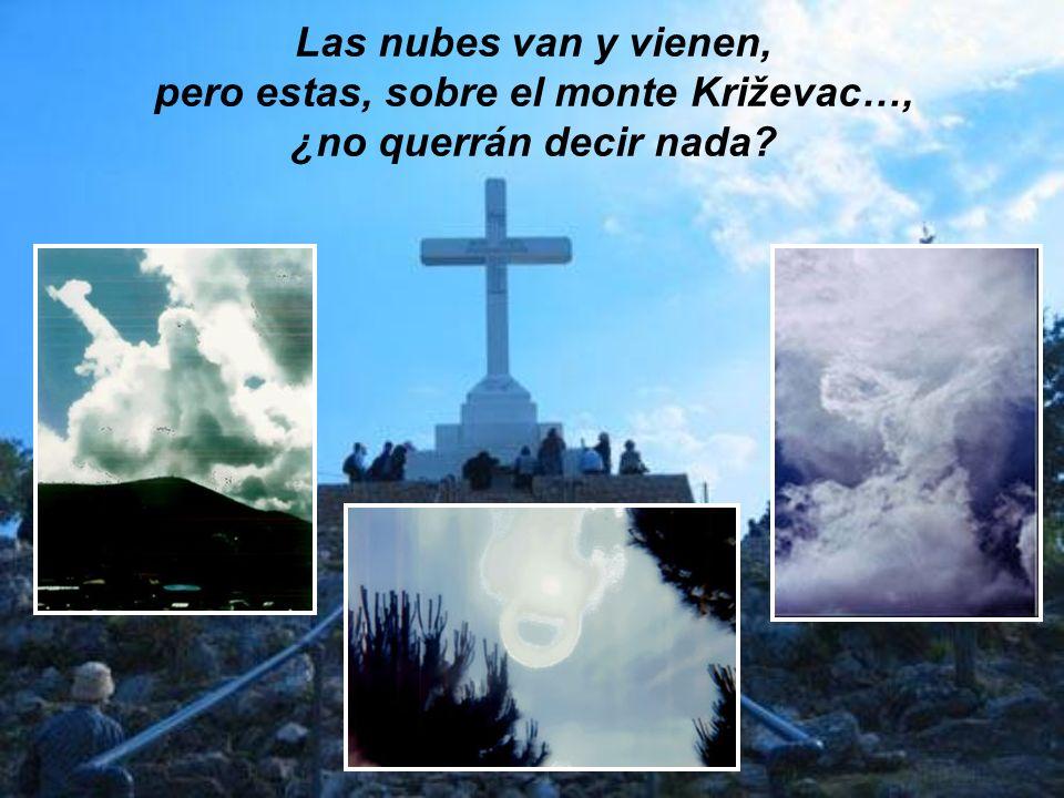 Las nubes van y vienen, pero estas, sobre el monte Križevac…, ¿no querrán decir nada?