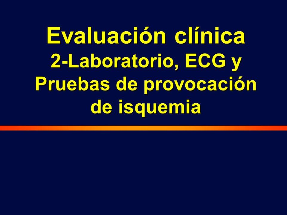 Evaluación clínica 2-Laboratorio, ECG y Pruebas de provocación de isquemia Evaluación clínica 2-Laboratorio, ECG y Pruebas de provocación de isquemia