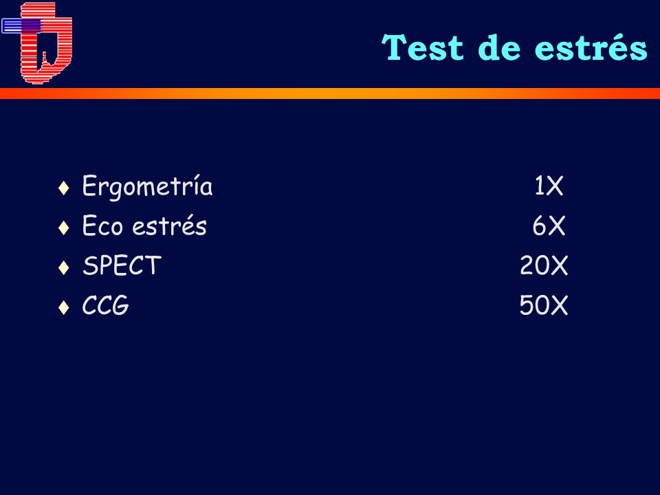 t Ergometría 1X t Eco estrés 6X t SPECT 20X t CCG 50X Test de estrés