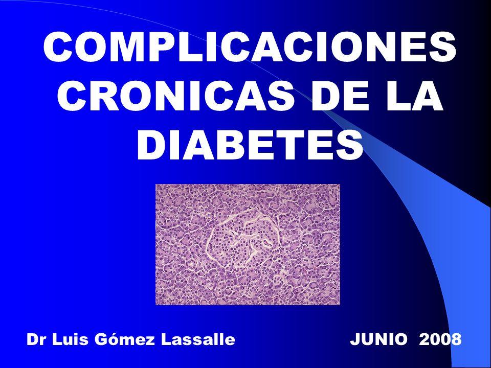 COMPLICACIONES CRONICAS DE LA DIABETES Dr Luis Gómez Lassalle JUNIO 2008