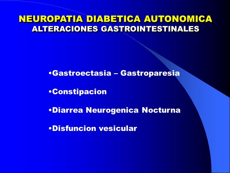 NEUROPATIA DIABETICA AUTONOMICA ALTERACIONES GASTROINTESTINALES NEUROPATIA DIABETICA AUTONOMICA ALTERACIONES GASTROINTESTINALES Gastroectasia – Gastroparesia Constipacion Diarrea Neurogenica Nocturna Disfuncion vesicular