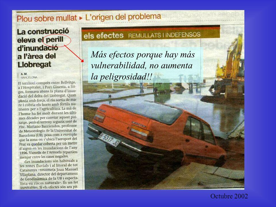 Más efectos porque hay más vulnerabilidad, no aumenta la peligrosidad!! Octubre 2002