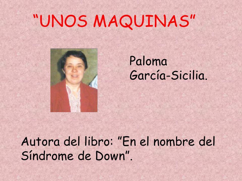 UNOS MAQUINAS Paloma García-Sicilia. Autora del libro: En el nombre del Síndrome de Down.