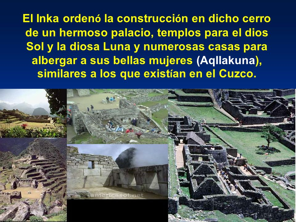 La construcción de ésta hermosa ciudadela Inka en el cerro empinado, que hoy conocemos como Machupicchu, fue durante el apogeo del Inka Wiraqocha, oct