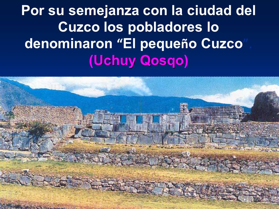 El Inka orden ó la construcci ó n en dicho cerro de un hermoso palacio, templos para el dios Sol y la diosa Luna y numerosas casas para albergar a sus bellas mujeres (Aqllakuna), similares a los que exist í an en el Cuzco.