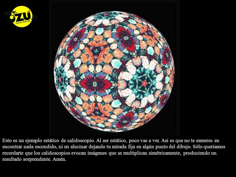 Esto es un ejemplo estático de calidoscopio.Al ser estático, poco vas a ver.