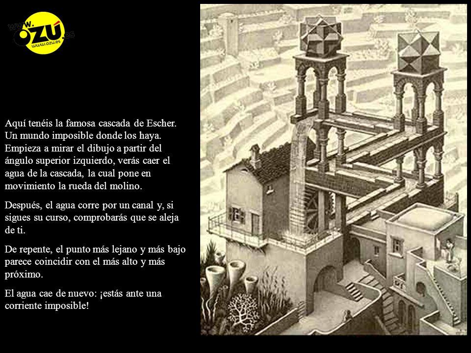 Aquí tenéis la famosa cascada de Escher.Un mundo imposible donde los haya.