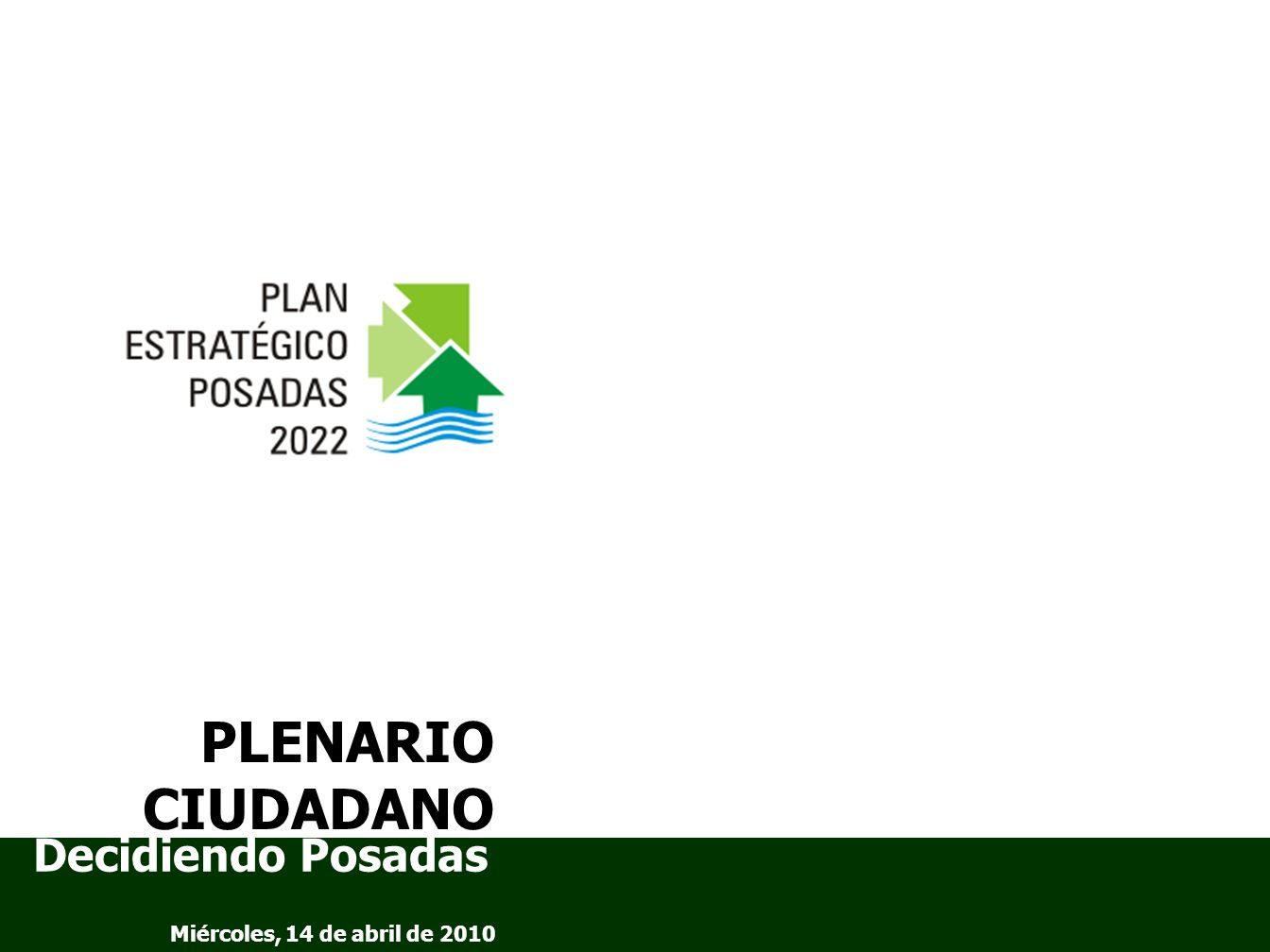 Decidiendo Posadas Miércoles, 14 de abril de 2010 PLENARIO CIUDADANO