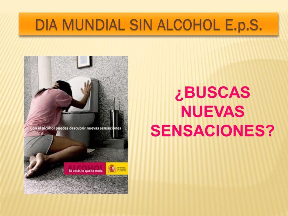 DIA MUNDIAL SIN ALCOHOL E.p.S. ¿BUSCAS NUEVAS SENSACIONES?