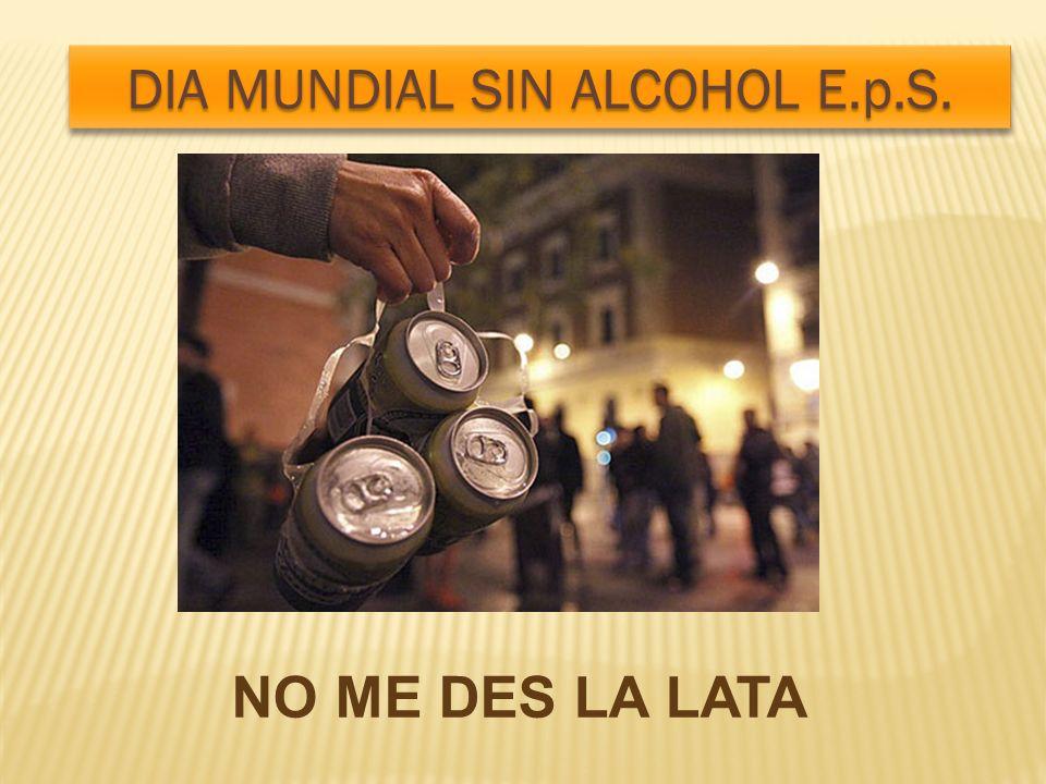 NO ME DES LA LATA DIA MUNDIAL SIN ALCOHOL E.p.S.