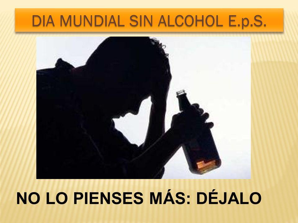 NO LO PIENSES MÁS: DÉJALO DIA MUNDIAL SIN ALCOHOL E.p.S.