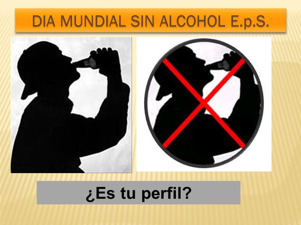¿Es tu perfil? DIA MUNDIAL SIN ALCOHOL E.p.S.