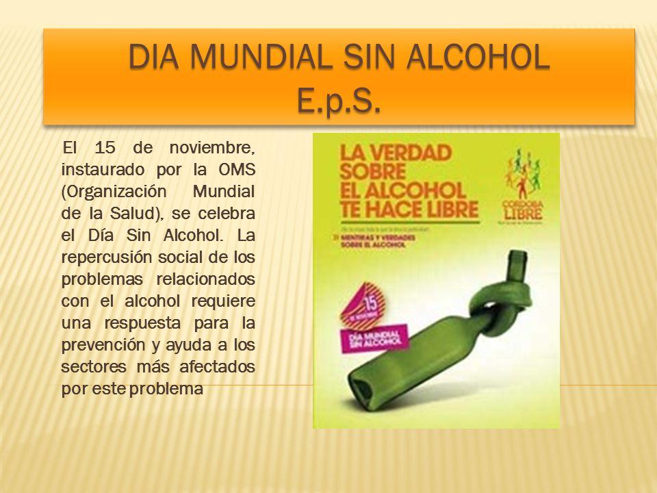 El 15 de noviembre, instaurado por la OMS (Organización Mundial de la Salud), se celebra el Día Sin Alcohol. La repercusión social de los problemas re