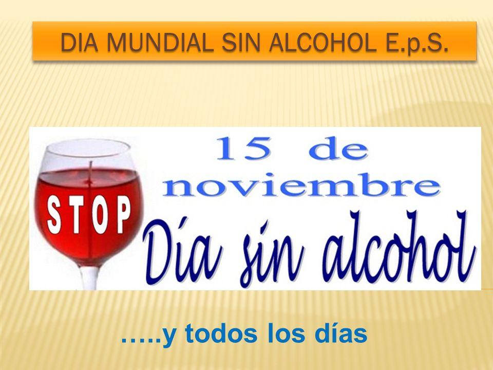 DIA MUNDIAL SIN ALCOHOL E.p.S. …..y todos los días