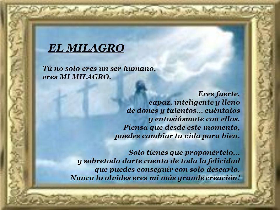 EL MILAGRO Tú no solo eres un ser humano, eres MI MILAGRO.