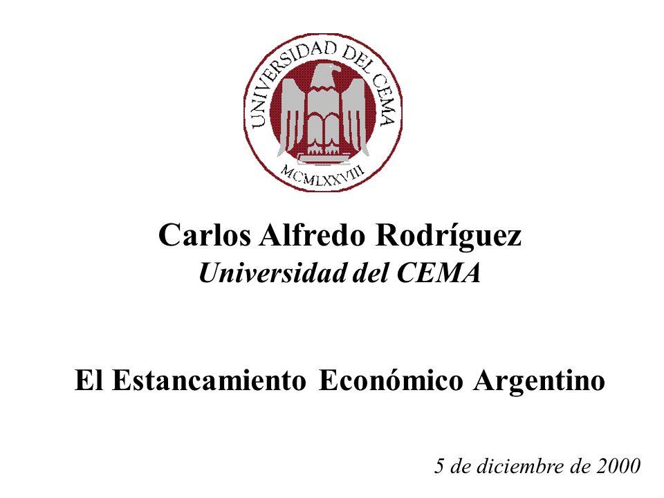 Carlos Alfredo Rodríguez Universidad del CEMA El Estancamiento Económico Argentino 5 de diciembre de 2000