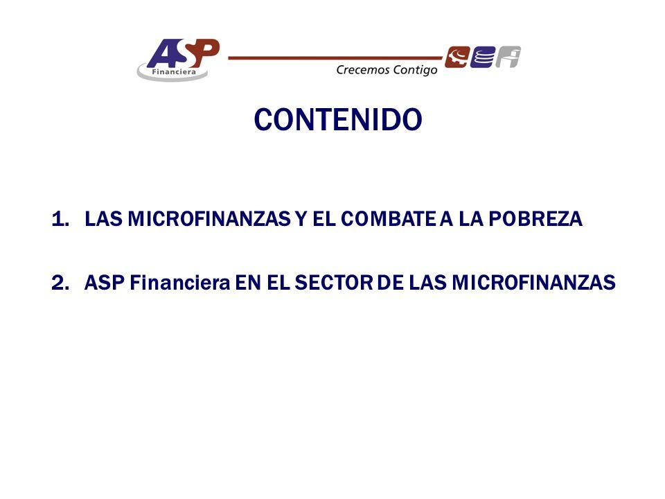 CONTENIDO 1.LAS MICROFINANZAS Y EL COMBATE A LA POBREZA 2.ASP Financiera EN EL SECTOR DE LAS MICROFINANZAS