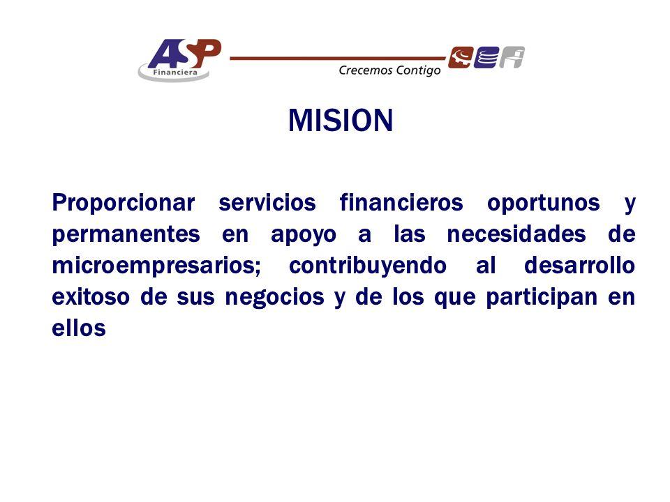 MISION Proporcionar servicios financieros oportunos y permanentes en apoyo a las necesidades de microempresarios; contribuyendo al desarrollo exitoso de sus negocios y de los que participan en ellos