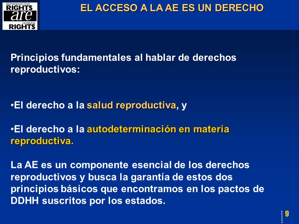 9 Principios fundamentales al hablar de derechos reproductivos: salud reproductivaEl derecho a la salud reproductiva, y autodeterminación en materia reproductiva.El derecho a la autodeterminación en materia reproductiva.