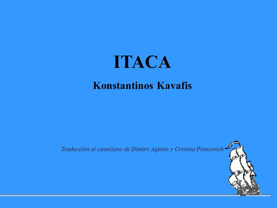 ITACA Konstantinos Kavafis Traducción al castellano de Dimitri Agüero y Cristina Plencovich